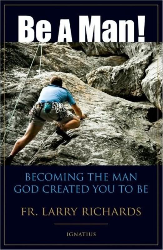Be A Man Catholic Book | Fr. Larry Richards