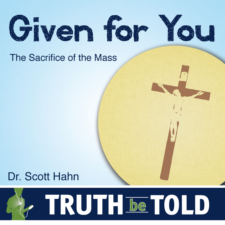 Given For You: The Sacrifice of the Mass
