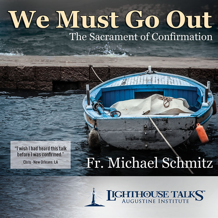We Must Go Out: the Sacrament of Confirmation - Fr. Michael Schmitz